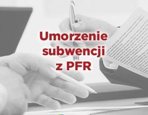 Umorzenie subwencji z PFR